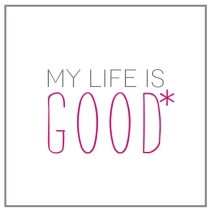 Life-Is-Good2